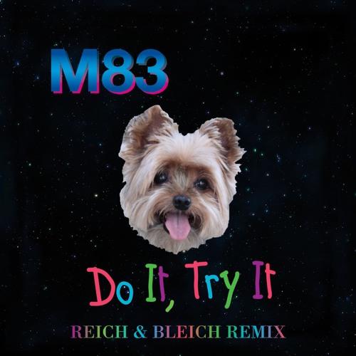 M83 - Do It, Try It (Reich & Bleich Remix)